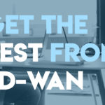 SD-WAN is Great, Except for These Huge Problems