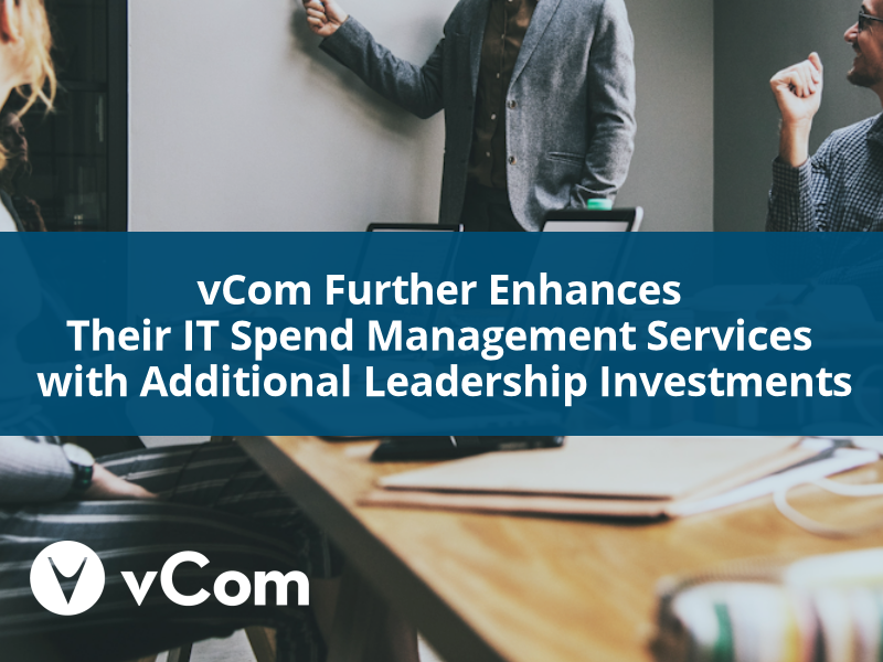 vCom Further Enhances Their IT Spend Management Services with Additional Leadership Investments