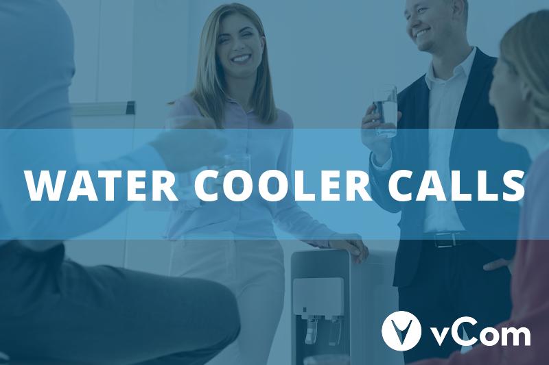 vCom Water Cooler Calls