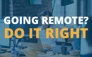 Going Remote? Do It Right